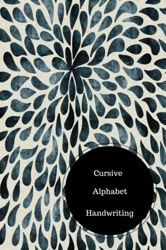 Cursive Alphabet Handwriting: Cursive Writing Practice Sheets. Handy 6 in by 9 in Notebook Journal . A B C in Uppercase &  Lower Case. Dotted, With Arrows And Plain pdf epub