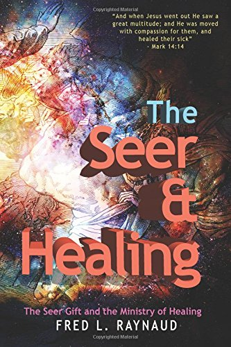 Download The Seer & Healing: The Seer Gift and the Ministry of Healing (The Seer Series) (Volume 2) pdf epub