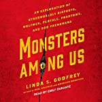 Monsters Among Us: An Exploration of Otherworldly Bigfoots, Wolfmen, Portals, Phantoms, and Odd Phenomena | Linda S. Godfrey