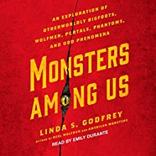 Monsters Among Us: An Exploration of Otherworldly Bigfoots, Wolfmen, Portals, Phantoms, and Odd Phenomena Audiobook by Linda S. Godfrey Narrated by Emily Durante