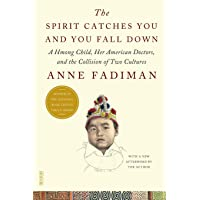 The Spirit Catches You and You Fall Down: A Hmong Child, Her American Doctors, and...