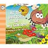 At The Bottom of My Garden. A 'Rhyme and Sign' Adventure with British Sign Language (BSL, Baby Signing) (Rhyme and Sign Adventures)
