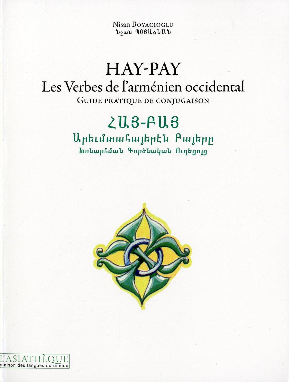 Amazon Com Hay Pay Les Verbes De L Armenien Occidental Guide Pratique De Conjugaison Maison Des Langues Du Monde French Edition 9782360570096 Boyacioglu Nisan Books