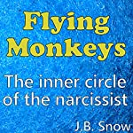Flying Monkeys: The Inner Circle of the Narcissist | J.B. Snow