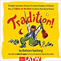 Tradition!: The Highly Improbable, Ultimately Triumphant Broadway-to-Hollywood Story of Fiddler on the Roof, the World's Most Beloved Musical Audiobook by Barbara Isenberg Narrated by Adam Grupper