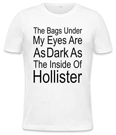 The Bags Under My Eyes Are Dark As The Inside Of Hollister Slogan Mens T-shirt: Amazon.es: Ropa y accesorios