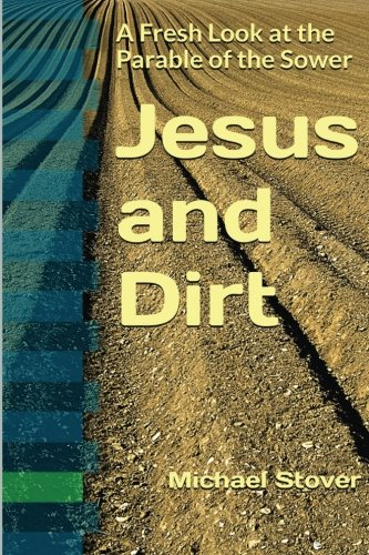 Jesus and Dirt: A Fresh Look at the Parable of the Sower -  Michael Stover, Paperback