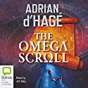 The Omega Scroll Audiobook by Adrian d'Hage Narrated by Jim Daly