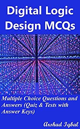 Amazon Com Digital Logic Design Mcqs Multiple Choice Questions And Answers Quiz Tests With Answer Keys Digital Logic Design Quick Study Guide Problems Book 1 Ebook Iqbal Arshad Kindle Store