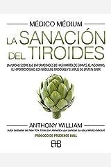 Médico Médium: La sanación del tiroides: La verdad sobre las enfermedades de Hashimoto, de Graves, el insomnio, el hipotiroidismo, los nódulos tiroideos y el virus de Epstein-Barr (Spanish Edition) Kindle Edition