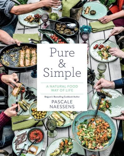 Pure & Simple: A Natural Food Way of Life by Pascale Naessens
