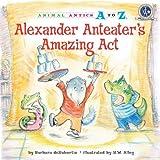 Alexander Anteater's Amazing Act, Barbara deRubertis and Barbara DeRubertis, 157565394X