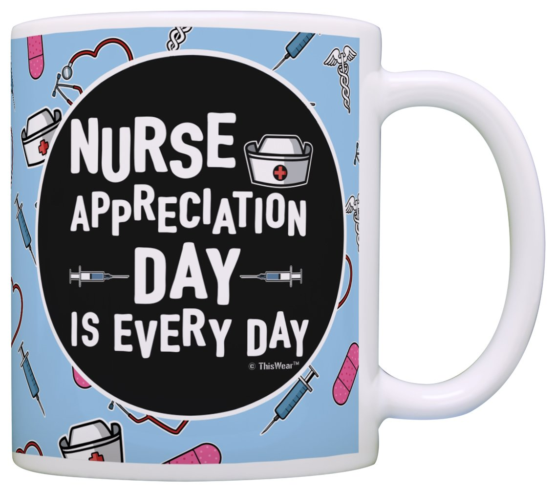 Nurse Appreciation Gifts for Nurses Nurse Appreciation Day is Every Day Nurse Nursing School Gifts Nurse Gifts Funny Nurse Gag Gift Coffee Mug Tea Cup Blue