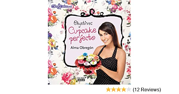 Objetivo: Cupcake perfecto (Spanish Edition) - Kindle edition by Alma Obregón. Cookbooks, Food & Wine Kindle eBooks @ Amazon.com.