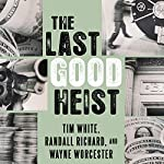 The Last Good Heist: The Inside Story of the Biggest Single Payday in the Criminal History of the Northeast   Wayne Worcester,Randall Richard,Tim White