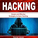 Hacking: Simple and Effective Strategies to Learn Hacking Audiobook by Daniel Jones Narrated by Pete Beretta