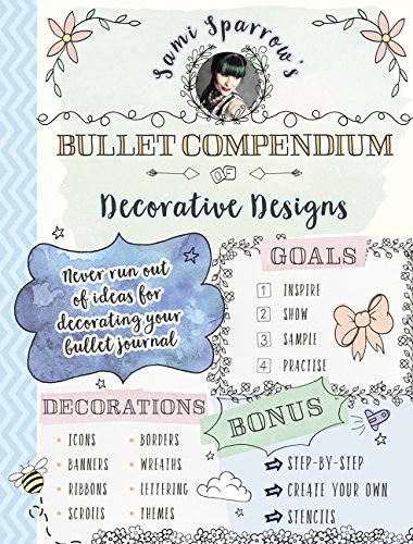 Sami Sparrow's Bullet Compendium Of Decorative Designs: a practical, easy resource for bullet journals, scrapbooks and cardmaking -