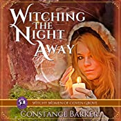 Witching the Night Away: A Cozy Mystery: The Witchy Women of Coven Grove, Book 3 | Constance Barker