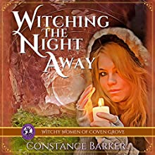 Witching the Night Away: A Cozy Mystery: The Witchy Women of Coven Grove, Book 3 Audiobook by Constance Barker Narrated by Angel Clark