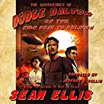 The Adventures of Dodge Dalton on the High Road to Oblivion | Sean Ellis