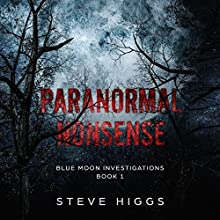 Paranormal Nonsense: Blue Moon Investigations, Book 1 Audiobook by Steve Higgs Narrated by Peter Fullagar