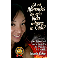 ¿Si no aprendes en esta vida entonces en cuál?: Una historia real que demuestra que creer en ti lo es todo. (Spanish…