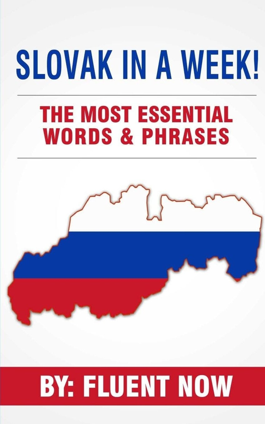 Download Slovak : Learn Slovak in a Week! The Most Essential Words & Phrases in Slovakian: The Ultimate Phrasebook for Slovak language Beginners  (Learn Slovakian, Learn Slovak, Slovak Language) pdf epub