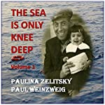 The Sea Is Only Knee Deep, Volume 1 | Paul Weinzweig,Paulina Zelitsky