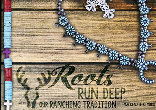 Roots Run Deep Our Ranching Tradition
