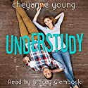 Understudy Audiobook by Cheyanne Young Narrated by Stacey Glemboski