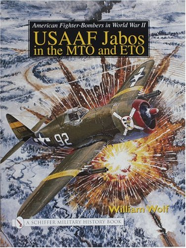 Download American Fighter-Bombers in World War II: Usaaf Jabos in the Mto and Eto (Schiffer Military History S) PDF