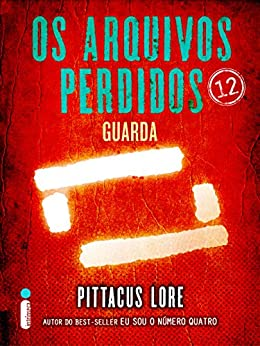 Os Arquivos Perdidos 12: Guarda (Os Legados de Lorien) por [Lore, Pittacus]