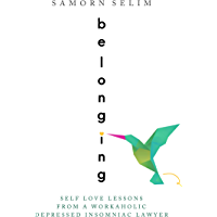 Belonging: Self Love Lessons From A Workaholic Depressed Insomniac Lawyer