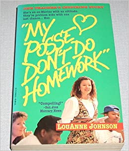 the role of the teacher in louanne johnsons my posse dont do homework My posse dont do homework louanne johnson my posse dont do homework read online how to write an the website maintained by teacher and author louanne.