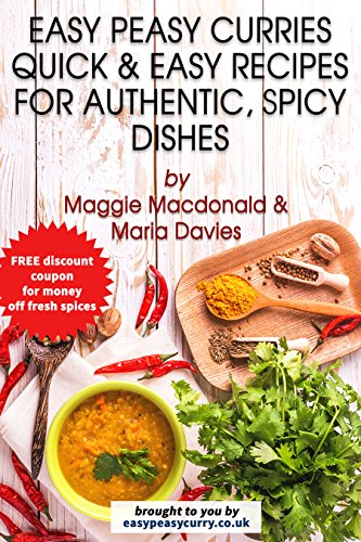 Easy Peasy Curries Recipe Book: Quick & Easy Recipes for Authentic, Spicy Dishes by Maggie Macdonald, Maria Davies