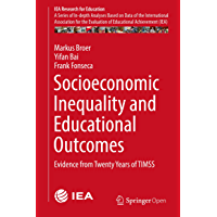 Socioeconomic Inequality and Educational Outcomes: Evidence from Twenty Years of TIMSS (IEA Research for Education Book 5) (English Edition)