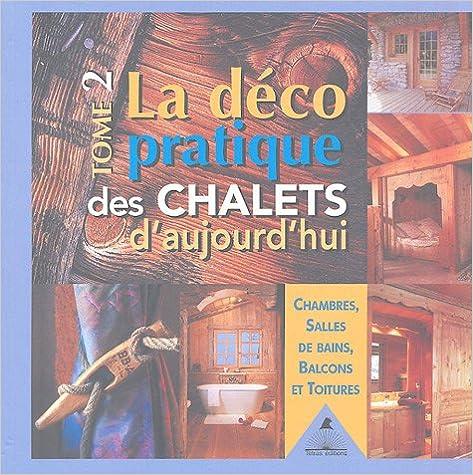 Livre gratuits La déco pratique des chalets d'aujourd'hui : Tome 2, Chambres, salles de bains, balcons et toitures pdf epub
