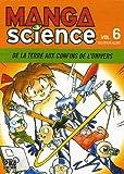 Manga Science, Tome 6 : De la Terre aux confins de l'univers