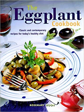 The eggplant cookbook classic and contemporary recipes for the eggplant cookbook classic and contemporary recipes for todays healthy diet rosemary moon 9780785808961 amazon books forumfinder Image collections