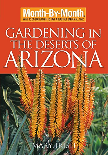 Month-By-Month Gardening in the Deserts of Arizona: What to Do Each Month to Have a Beautiful Garden All (Arizona Garden)