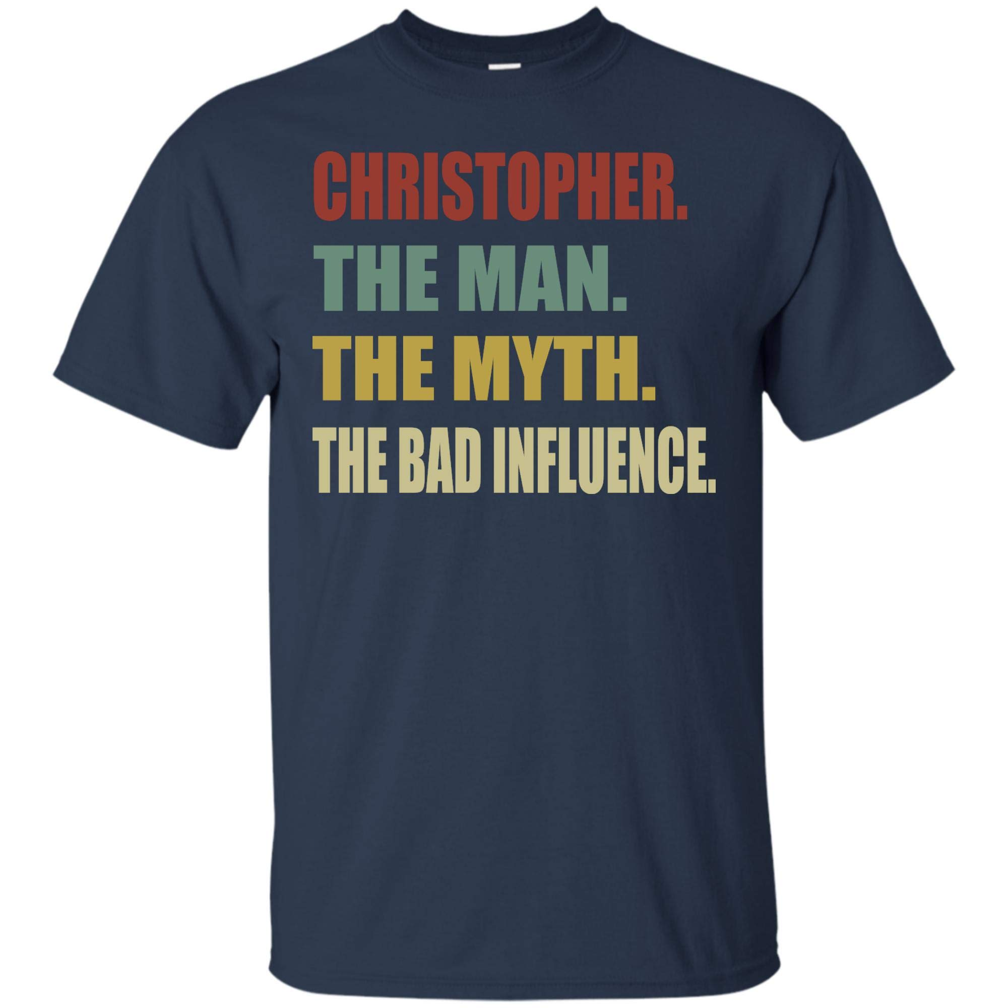 Christopher The Man The Myth The Bad Influence Funny 1588 Shirts