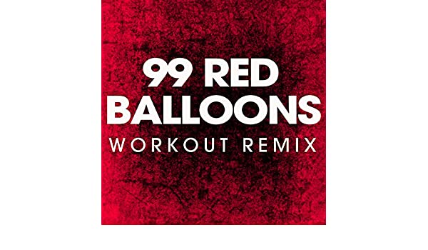 99 Red Balloons Workout Remix By Power Music On Amazon
