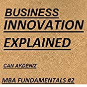 Business Innovation Explained: MBA Fundamentals - Things You Will Learn in Business School Book 2 | Can Akdeniz