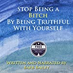 How to Stop Being a Bitch by Being Truthful with Yourself: The Blue Rainbow Series | Barb Bailey
