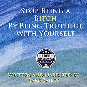 How to Stop Being a Bitch by Being Truthful with Yourself Audiobook