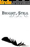 Bright, Still