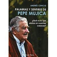 Palabras y sentires de Pepe Mujica. ¿Qué es lo que aletea en nuestras cabezas?