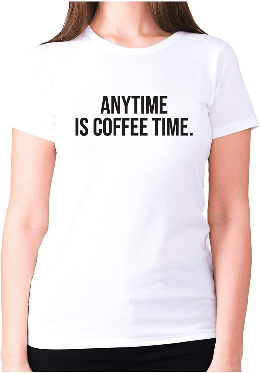 Anytime Is Coffee Time funny T shirts mens humour womens sarcastic slogan top