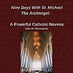 Nine Days with St. Michael the Archangel: A Powerful Catholic Novena | John M. Wasikowski