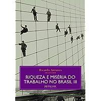 Riqueza e miséria do trabalho no Brasil III: Volume 3
